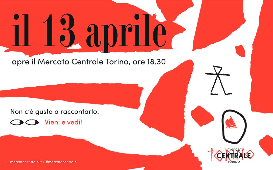 Vieni e vedi: il 13 aprile apre il Mercato Centrale Torino!